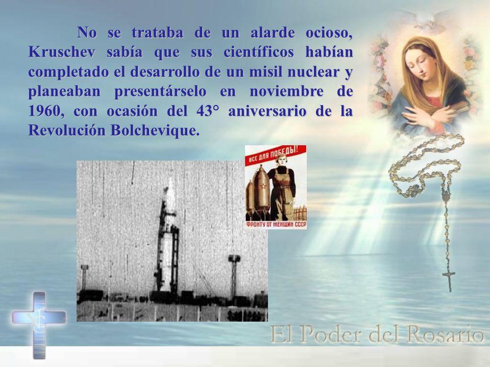 No se trataba de un alarde ocioso, Kruschev sabía que sus científicos habían completado el desarrollo de un misil nuclear y planeaban presentárselo en