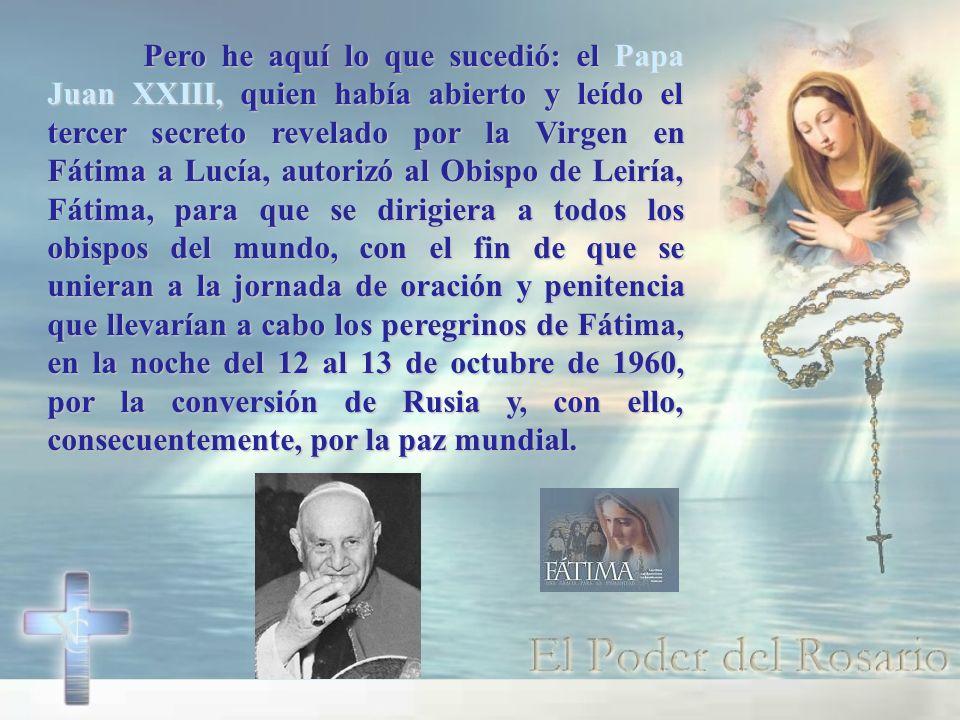 Pero he aquí lo que sucedió: el Papa Juan XXIII, quien había abierto y leído el tercer secreto revelado por la Virgen en Fátima a Lucía, autorizó al O