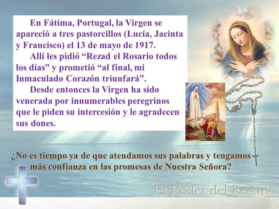 ¿No es tiempo ya de que atendamos sus palabras y tengamos más confianza en las promesas de Nuestra Señora? En Fátima, Portugal, la Virgen se apareció
