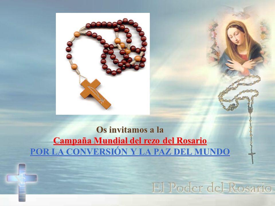 Os invitamos a la Campaña Mundial del rezo del Rosario POR LA CONVERSIÓN Y LA PAZ DEL MUNDO
