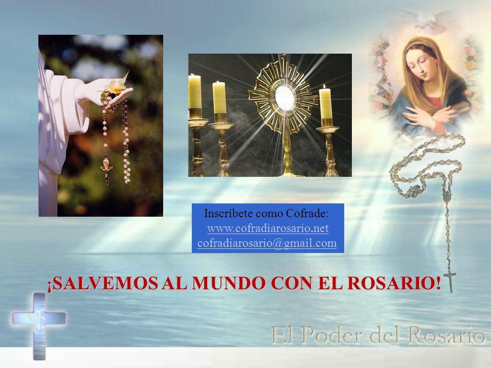 ¡ SALVEMOS AL MUNDO CON EL ROSARIO! Inscríbete como Cofrade: www.cofradiarosario.net cofradiarosario@gmail.com
