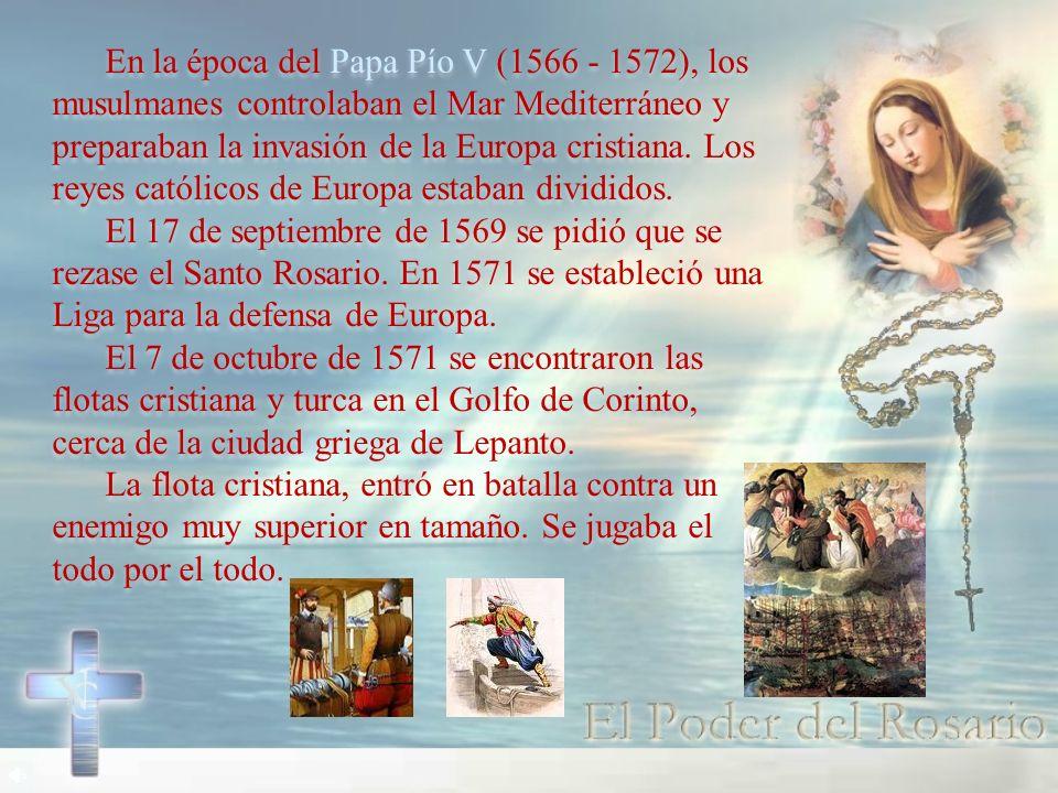En la época del Papa Pío V (1566 - 1572), los musulmanes controlaban el Mar Mediterráneo y preparaban la invasión de la Europa cristiana. Los reyes ca