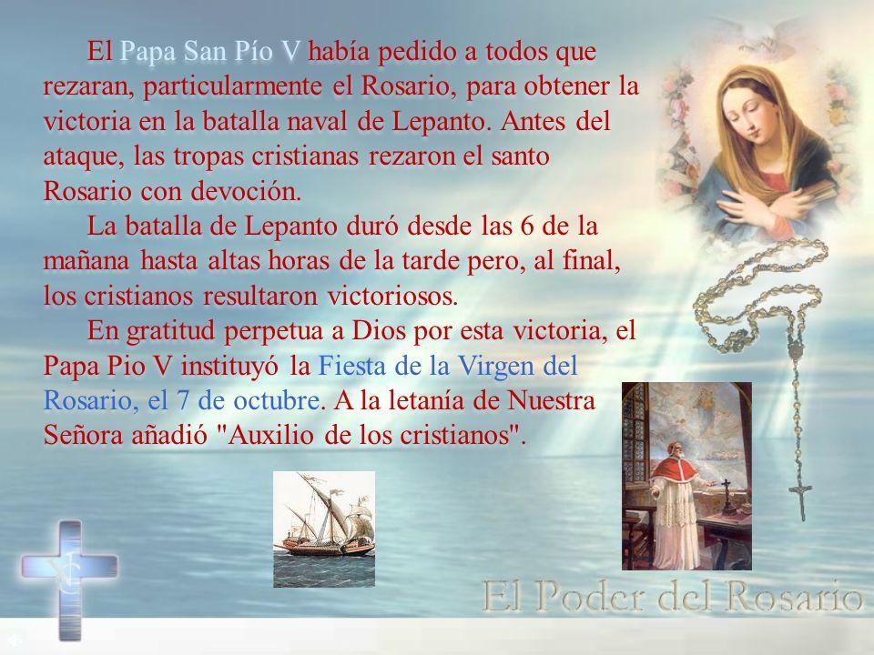 El Papa San Pío V había pedido a todos que rezaran, particularmente el Rosario, para obtener la victoria en la batalla naval de Lepanto. Antes del ata