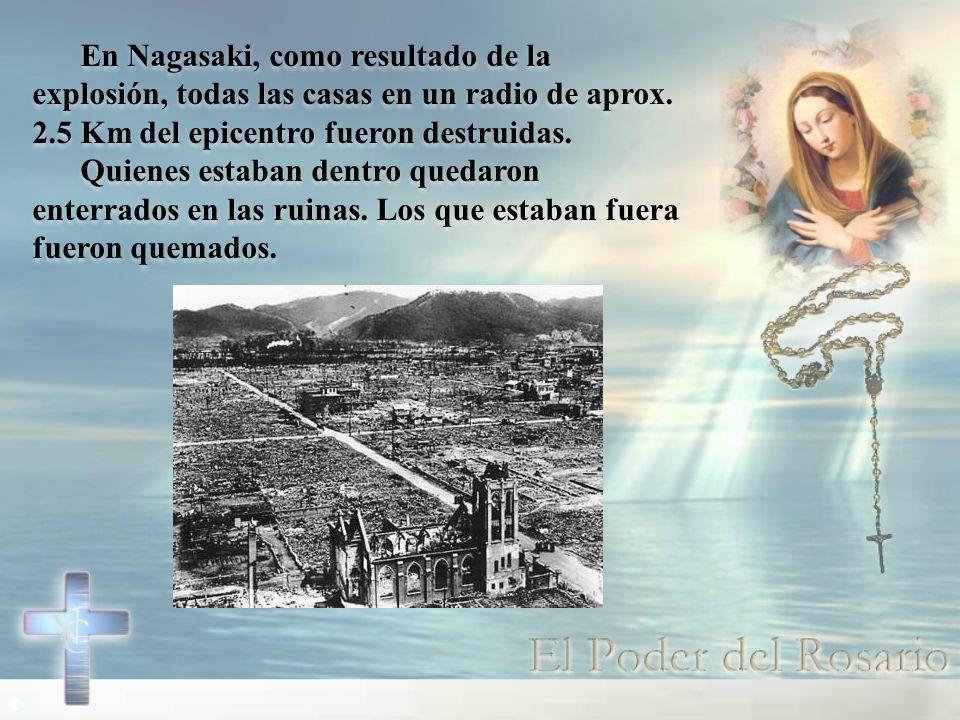 En Nagasaki, como resultado de la explosión, todas las casas en un radio de aprox. 2.5 Km del epicentro fueron destruidas. Quienes estaban dentro qued