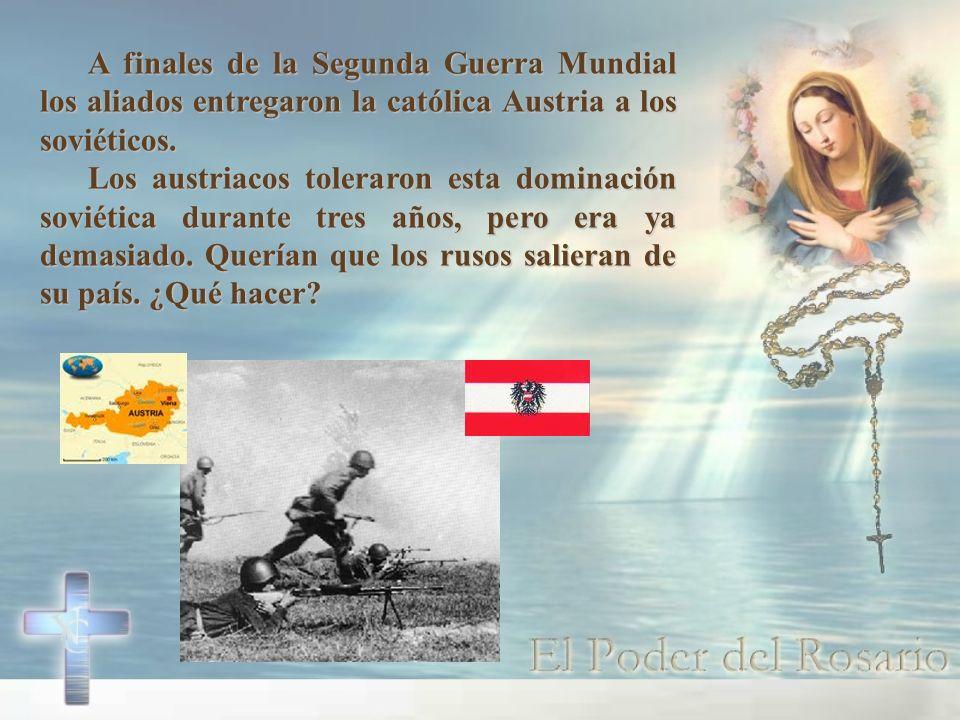 A finales de la Segunda Guerra Mundial los aliados entregaron la católica Austria a los soviéticos. Los austriacos toleraron esta dominación soviética