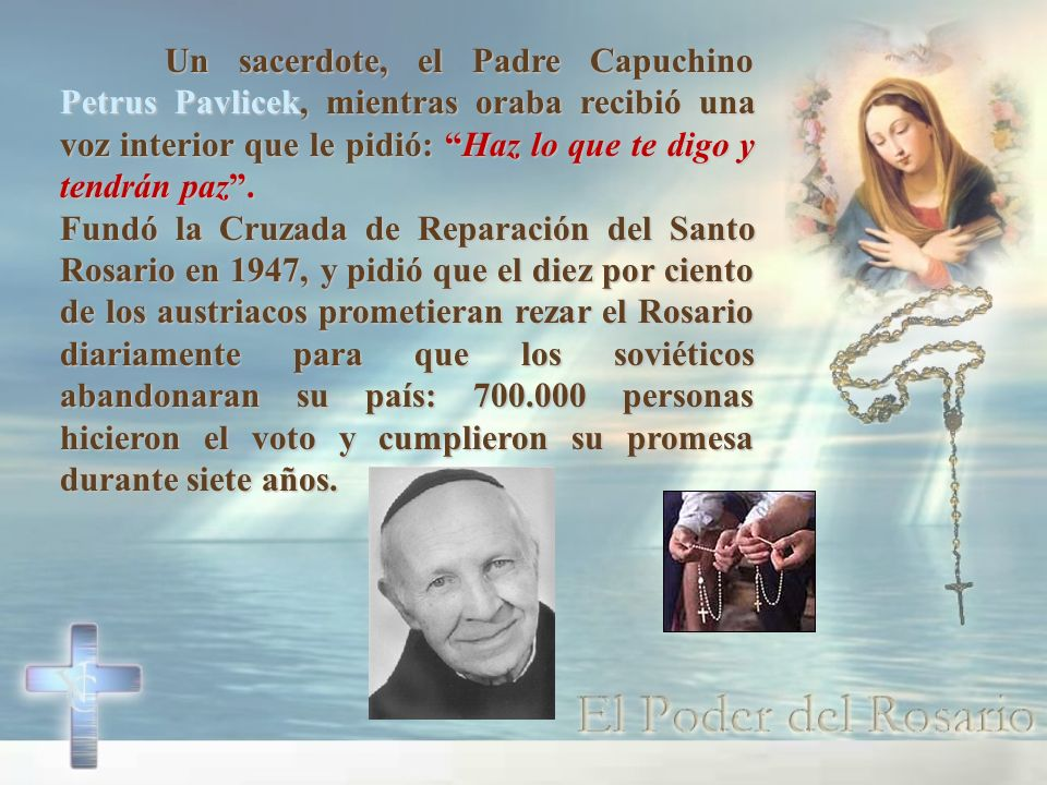 Un sacerdote, el Padre Capuchino Petrus Pavlicek, mientras oraba recibió una voz interior que le pidió: Haz lo que te digo y tendrán paz. Fundó la Cru