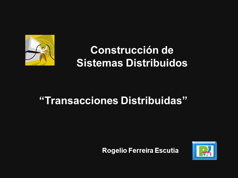 1 Rogelio Ferreira Escutia Transacciones Distribuidas Construcción de Sistemas Distribuidos