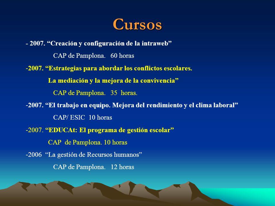 Cursos - 2007. Creación y configuración de la intraweb CAP de Pamplona. 60 horas -2007. Estrategias para abordar los conflictos escolares. La mediació