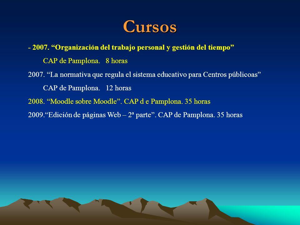 Cursos - 2007. Organización del trabajo personal y gestión del tiempo CAP de Pamplona. 8 horas 2007. La normativa que regula el sistema educativo para