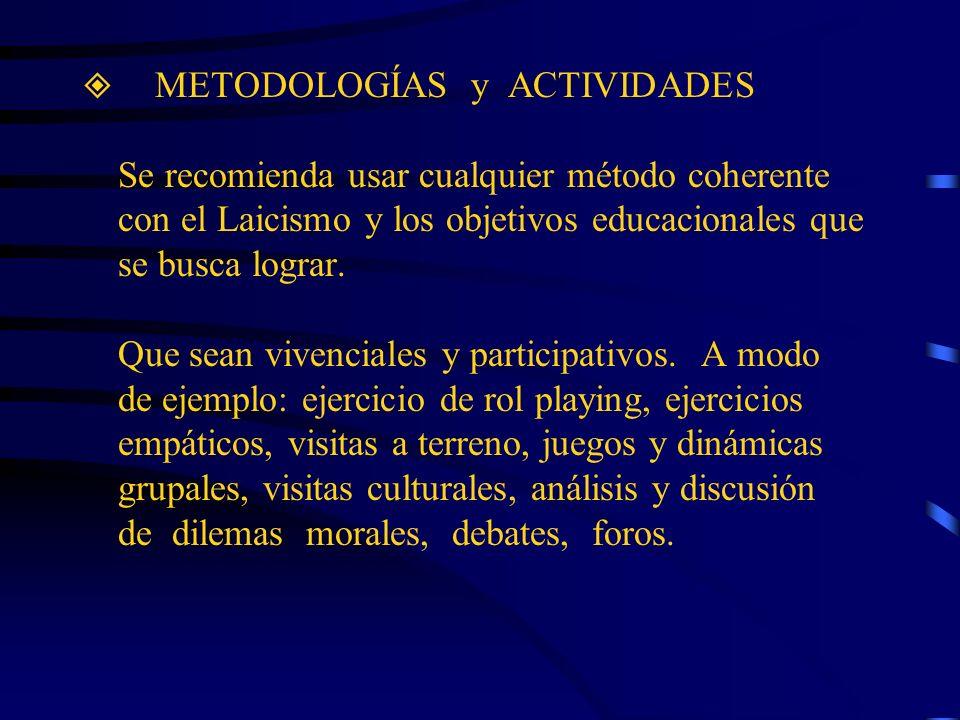 METODOLOGÍAS y ACTIVIDADES Se recomienda usar cualquier método coherente con el Laicismo y los objetivos educacionales que se busca lograr. Que sean v