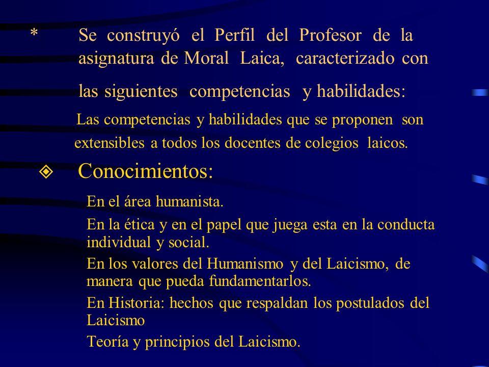 * Se construyó el Perfil del Profesor de la asignatura de Moral Laica, caracterizado con las siguientes competencias y habilidades: Las competencias y