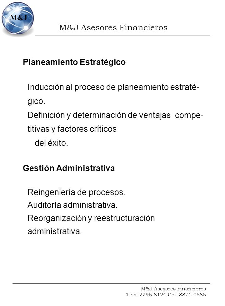M&J Asesores Financieros Tels. 2296-8124 Cel. 8871-0585 M&J Planeamiento Estratégico Inducción al proceso de planeamiento estraté- gico. Definición y