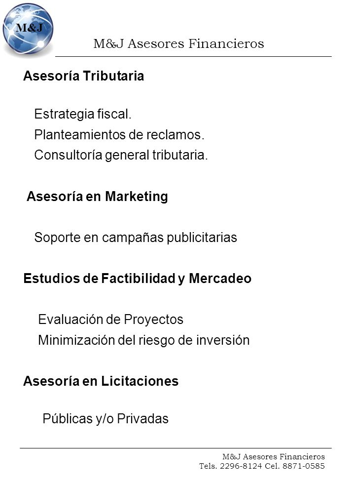 M&J Asesores Financieros Tels. 2296-8124 Cel. 8871-0585 M&J Asesoría Tributaria Estrategia fiscal. Planteamientos de reclamos. Consultoría general tri