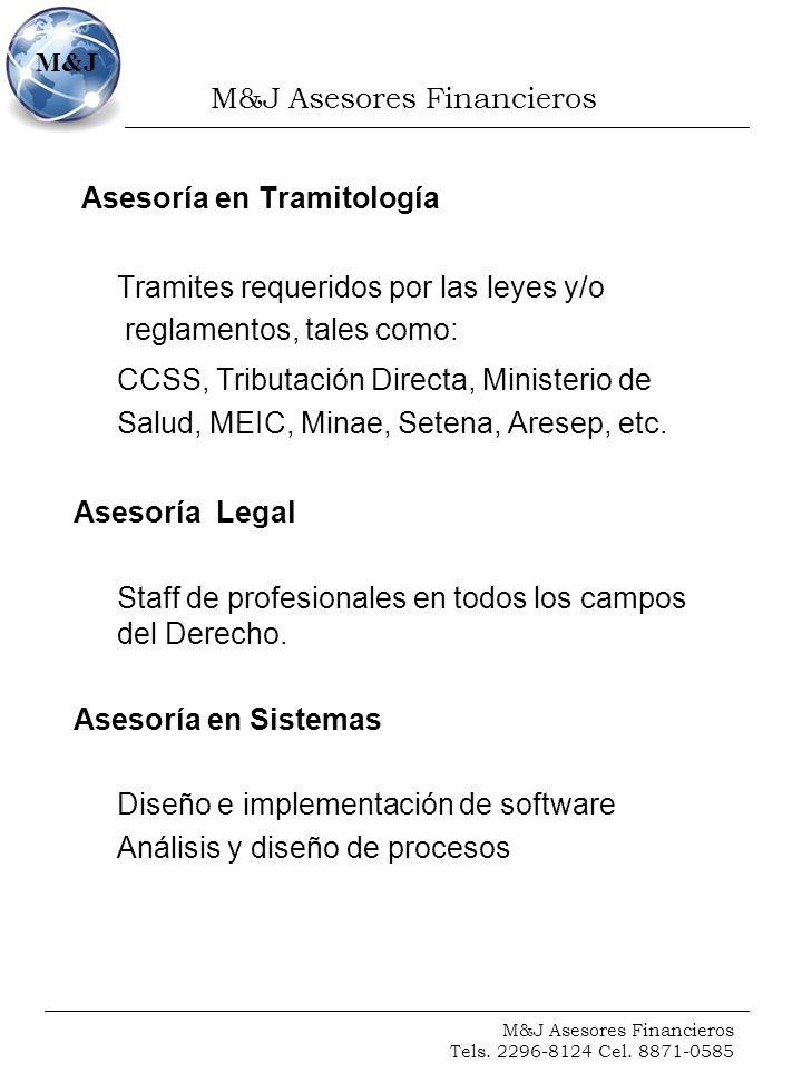M&J Asesores Financieros Tels. 2296-8124 Cel. 8871-0585 M&J Asesoría en Tramitología Tramites requeridos por las leyes y/o reglamentos, tales como: CC
