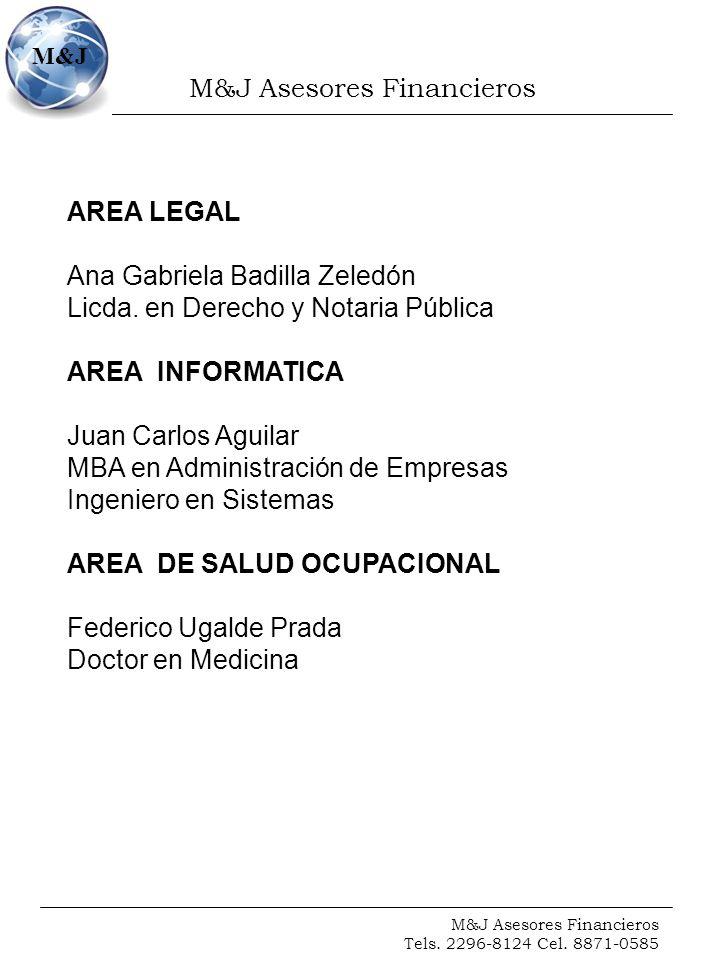 M&J Asesores Financieros Tels. 2296-8124 Cel. 8871-0585 M&J AREA LEGAL Ana Gabriela Badilla Zeledón Licda. en Derecho y Notaria Pública AREA INFORMATI