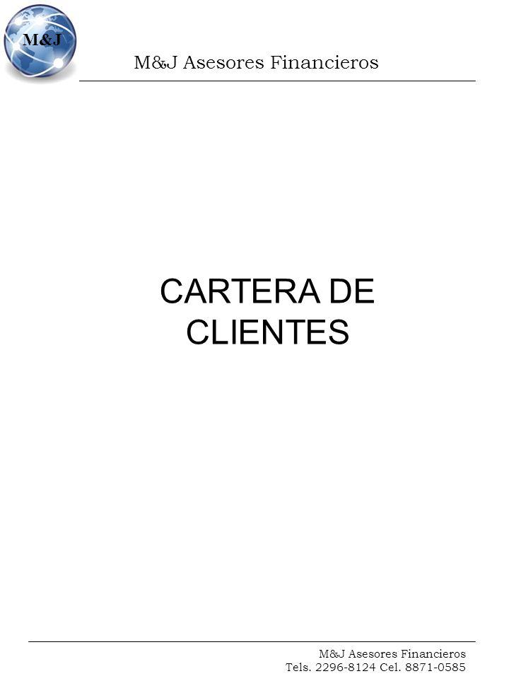M&J Asesores Financieros Tels. 2296-8124 Cel. 8871-0585 M&J CARTERA DE CLIENTES