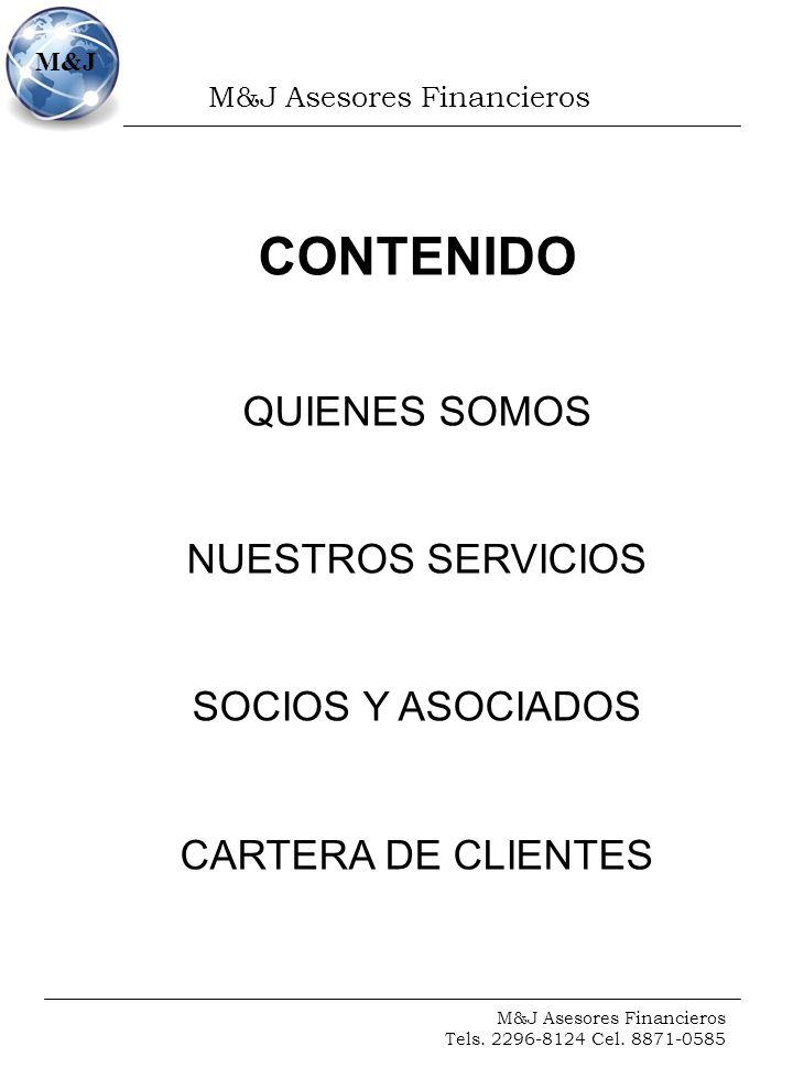 M&J Asesores Financieros Tels. 2296-8124 Cel. 8871-0585 M&J CONTENIDO QUIENES SOMOS NUESTROS SERVICIOS SOCIOS Y ASOCIADOS CARTERA DE CLIENTES
