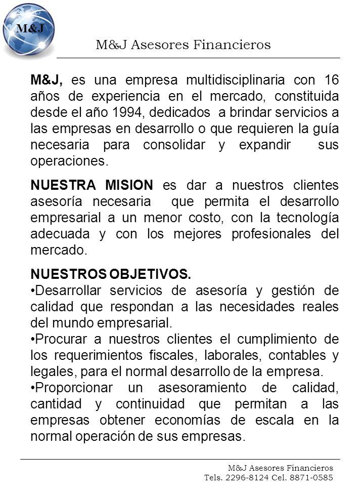M&J Asesores Financieros Tels. 2296-8124 Cel. 8871-0585 M&J M&J, es una empresa multidisciplinaria con 16 años de experiencia en el mercado, constitui
