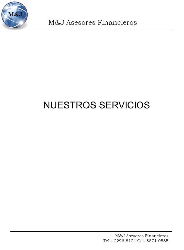 M&J Asesores Financieros Tels. 2296-8124 Cel. 8871-0585 M&J NUESTROS SERVICIOS