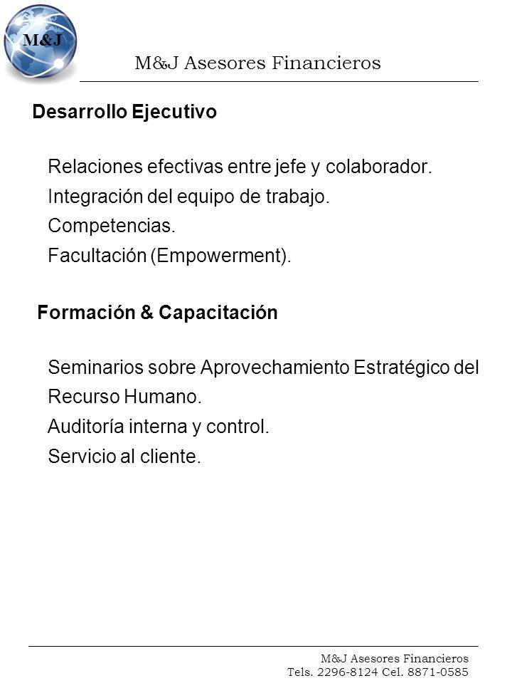 M&J Asesores Financieros Tels. 2296-8124 Cel. 8871-0585 M&J Desarrollo Ejecutivo Relaciones efectivas entre jefe y colaborador. Integración del equipo