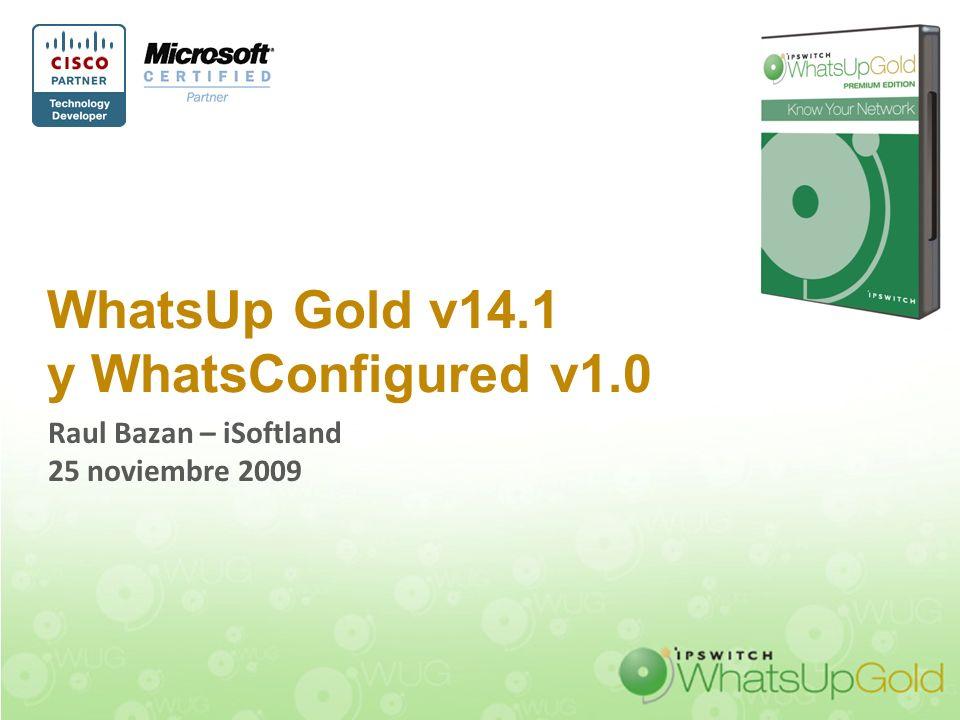 WhatsUp Gold v14.1 y WhatsConfigured v1.0 Raul Bazan – iSoftland 25 noviembre 2009