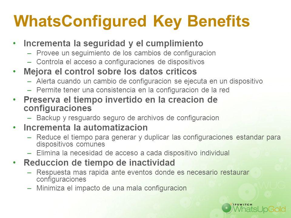 WhatsConfigured Key Benefits Incrementa la seguridad y el cumplimiento –Provee un seguimiento de los cambios de configuracion –Controla el acceso a co
