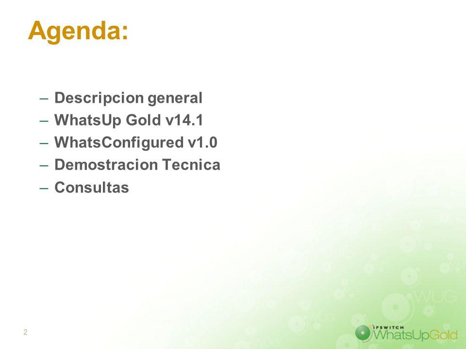 2 Agenda: –Descripcion general –WhatsUp Gold v14.1 –WhatsConfigured v1.0 –Demostracion Tecnica –Consultas