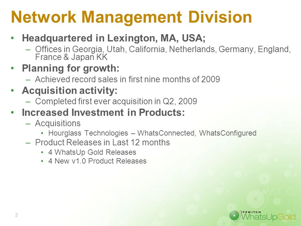3 Network Management Division Headquartered in Lexington, MA, USA; –Offices in Georgia, Utah, California, Netherlands, Germany, England, France & Japa