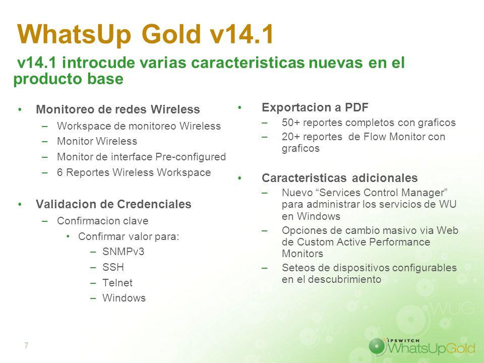 7 WhatsUp Gold v14.1 Monitoreo de redes Wireless –Workspace de monitoreo Wireless –Monitor Wireless –Monitor de interface Pre-configured –6 Reportes W