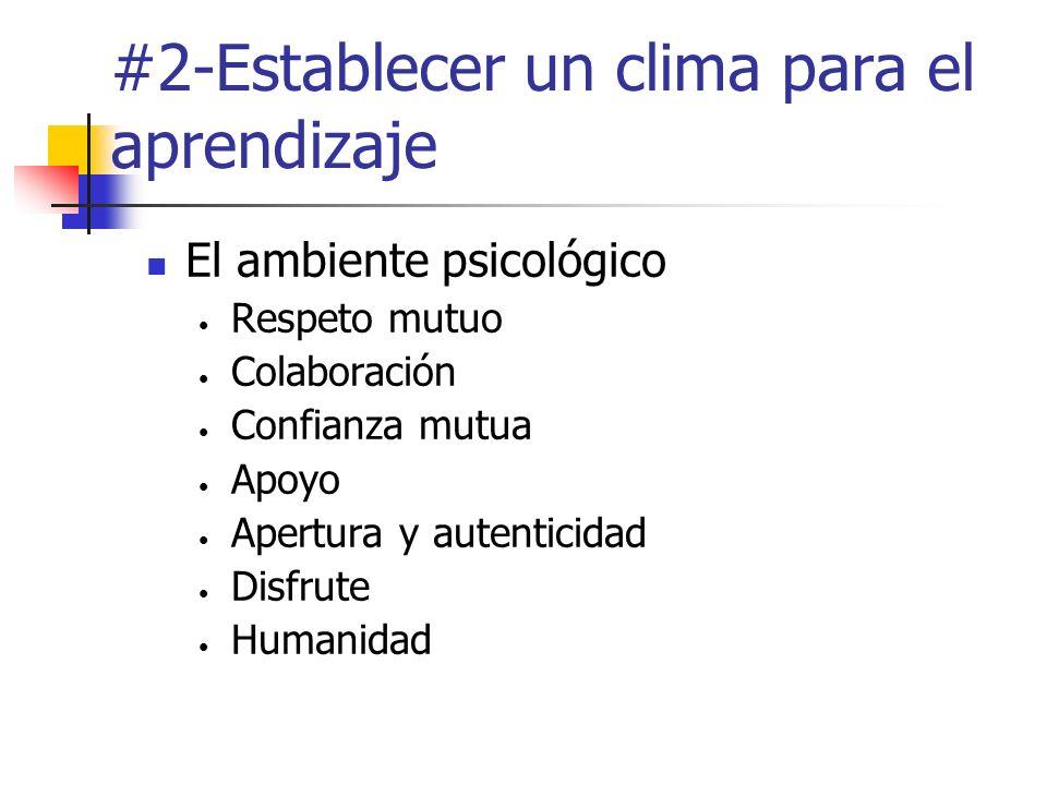#2-Establecer un clima para el aprendizaje El ambiente psicológico Respeto mutuo Colaboración Confianza mutua Apoyo Apertura y autenticidad Disfrute H