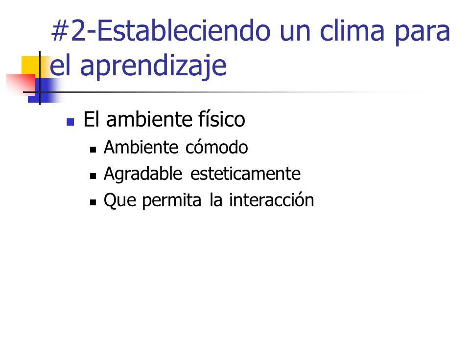 #2-Estableciendo un clima para el aprendizaje El ambiente físico Ambiente cómodo Agradable esteticamente Que permita la interacción