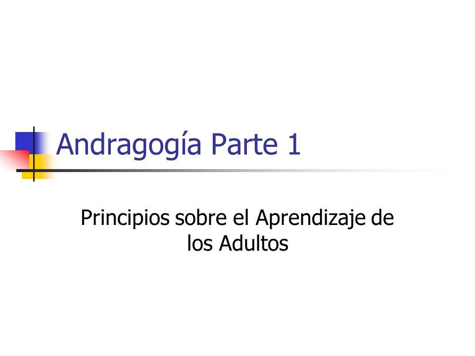 Andragogía Parte 1 Principios sobre el Aprendizaje de los Adultos