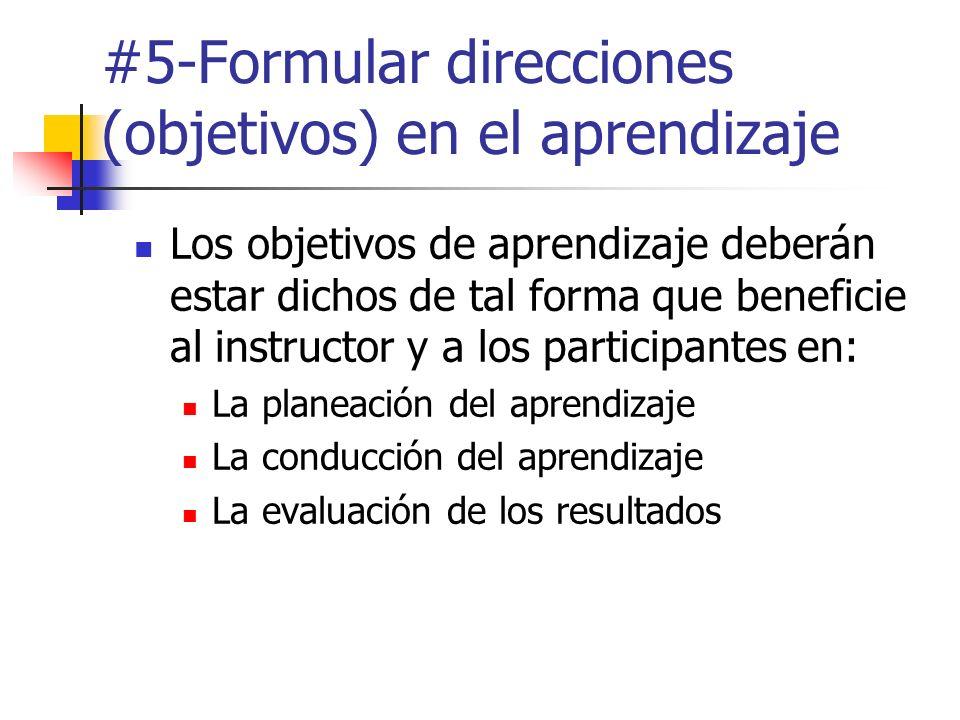 #5-Formular direcciones (objetivos) en el aprendizaje Los objetivos de aprendizaje deberán estar dichos de tal forma que beneficie al instructor y a l