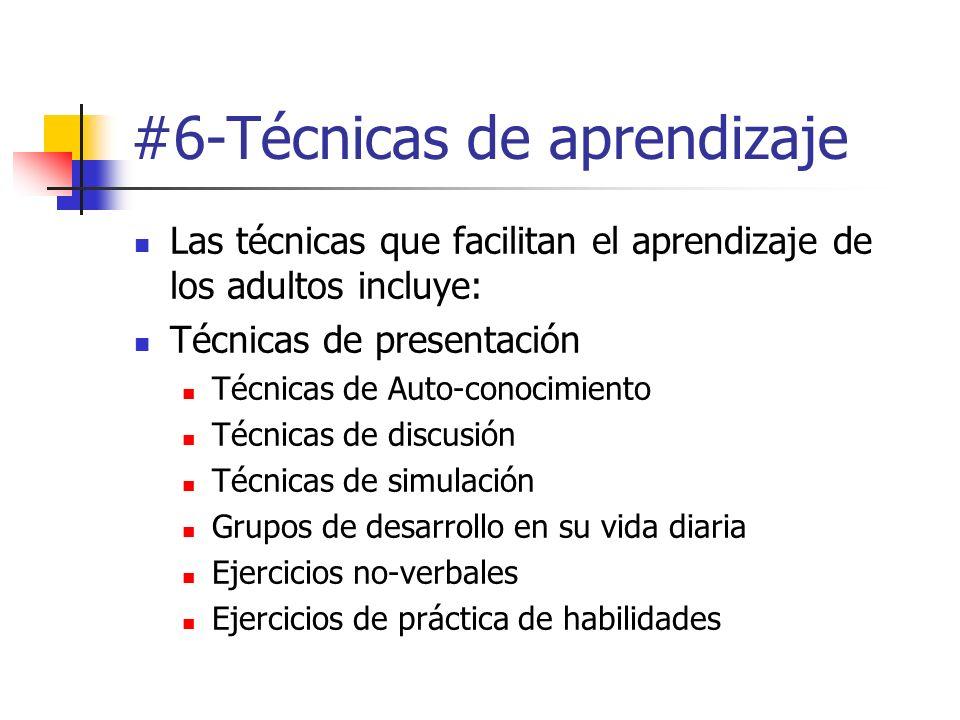 #6-Técnicas de aprendizaje Las técnicas que facilitan el aprendizaje de los adultos incluye: Técnicas de presentación Técnicas de Auto-conocimiento Té