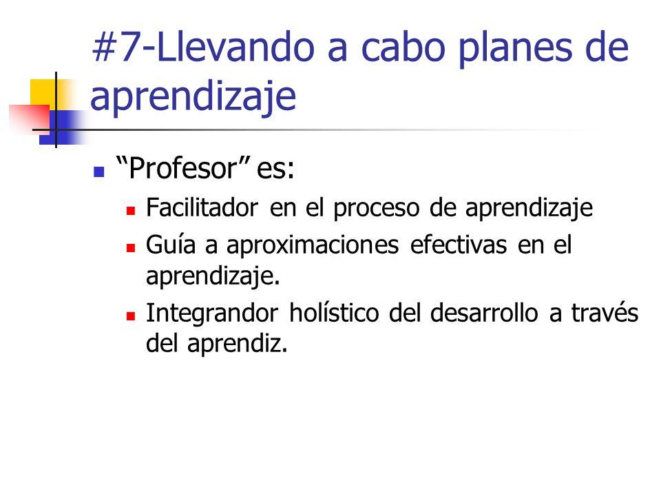 #7-Llevando a cabo planes de aprendizaje Profesor es: Facilitador en el proceso de aprendizaje Guía a aproximaciones efectivas en el aprendizaje. Inte