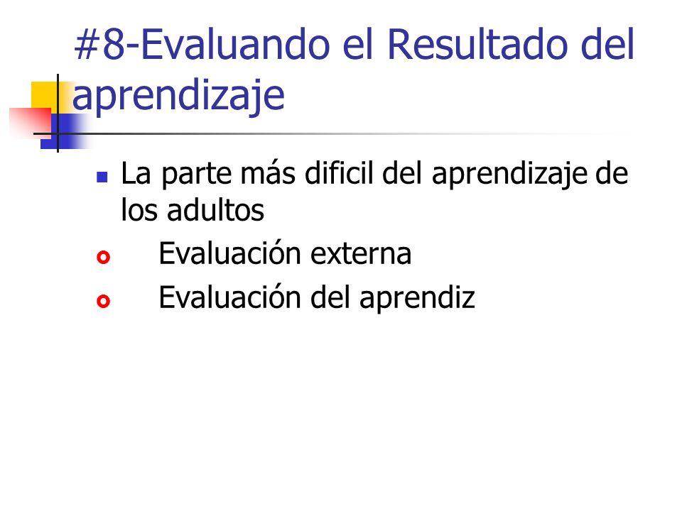 #8-Evaluando el Resultado del aprendizaje La parte más dificil del aprendizaje de los adultos Evaluación externa Evaluación del aprendiz