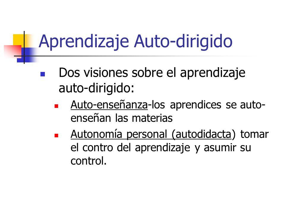 Aprendizaje Auto-dirigido Dos visiones sobre el aprendizaje auto-dirigido: Auto-enseñanza-los aprendices se auto- enseñan las materias Autonomía perso