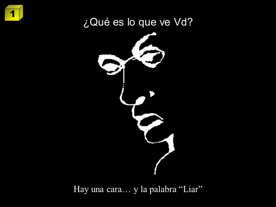 Hay una cara… y la palabra Liar What do ¿Qué es lo que ve Vd? 1
