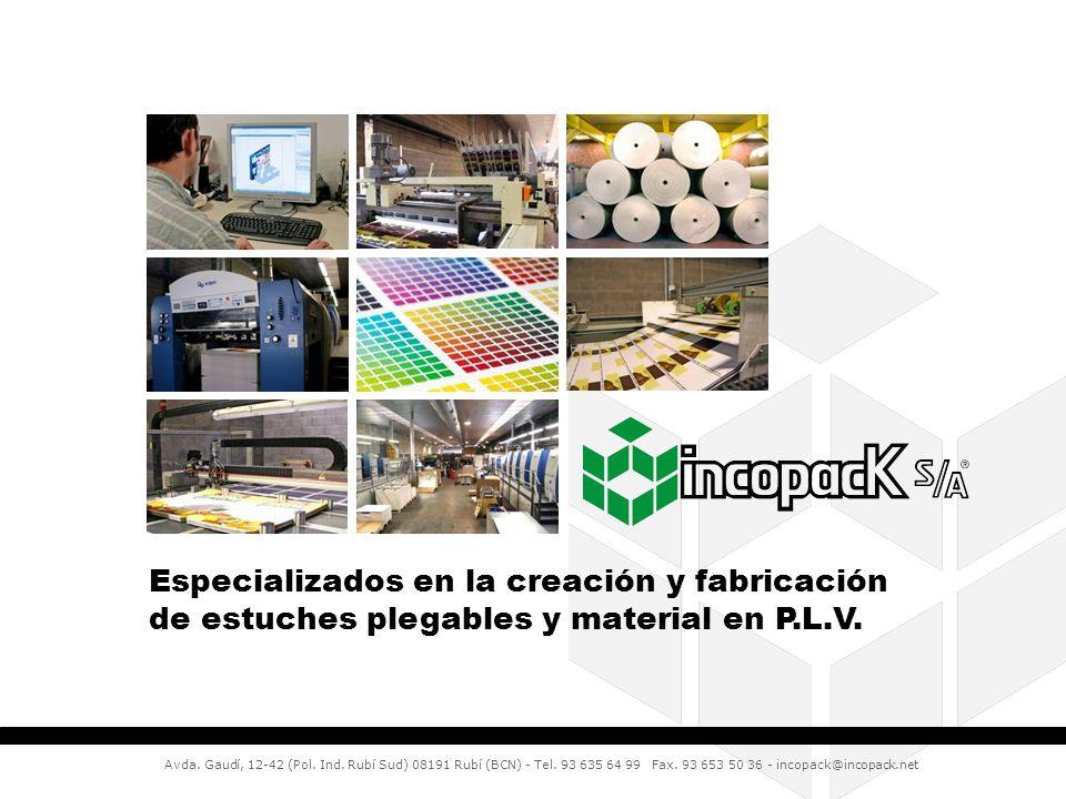 Especializados en la creación y fabricación de estuches plegables y material en P.L.V. Avda. Gaudí, 12-42 (Pol. Ind. Rubí Sud) 08191 Rubí (BCN) - Tel.