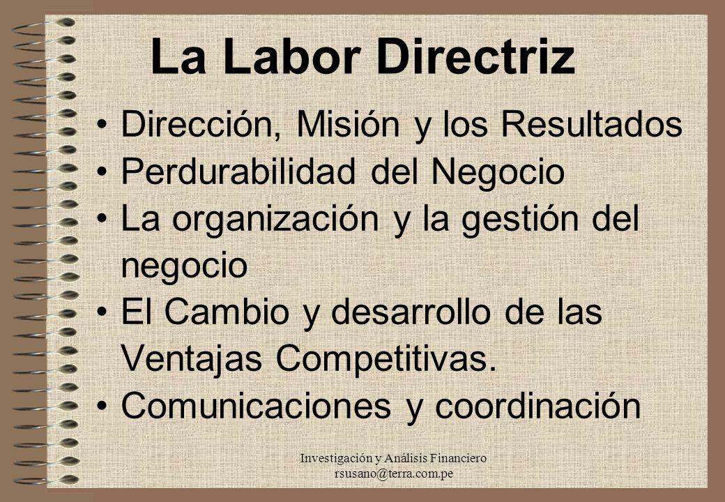 Investigación y Análisis Financiero rsusano@terra.com.pe La Labor Directriz Dirección, Misión y los Resultados Perdurabilidad del Negocio La organizac