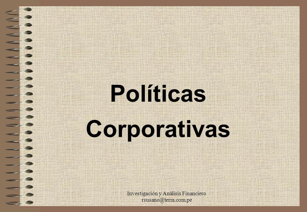 Investigación y Análisis Financiero rsusano@terra.com.pe Políticas Corporativas