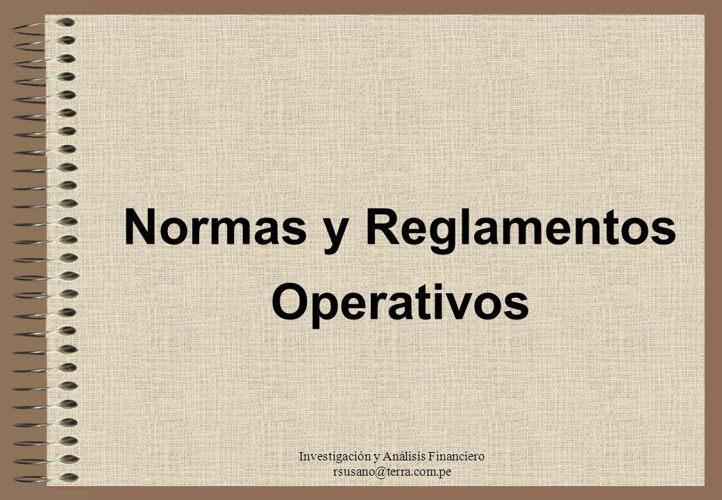 Investigación y Análisis Financiero rsusano@terra.com.pe Normas y Reglamentos Operativos