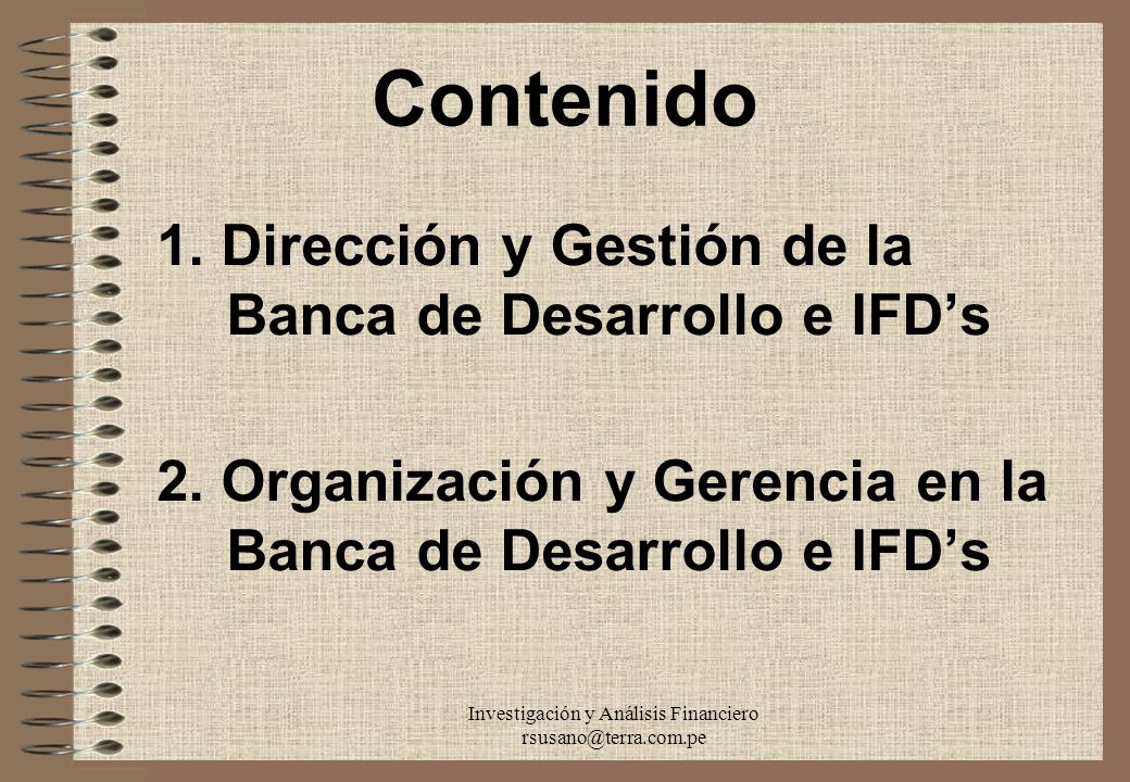 Investigación y Análisis Financiero rsusano@terra.com.pe Contenido 1. Dirección y Gestión de la Banca de Desarrollo e IFDs 2. Organización y Gerencia