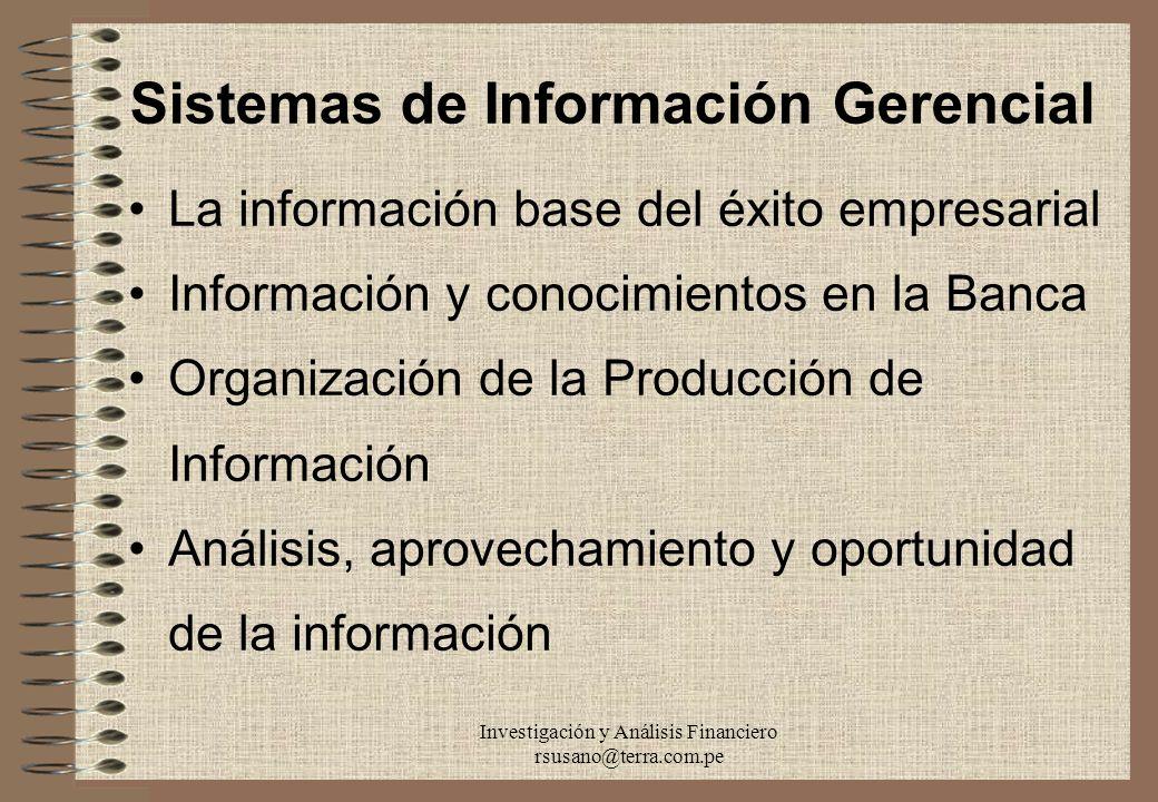 Investigación y Análisis Financiero rsusano@terra.com.pe Sistemas de Información Gerencial La información base del éxito empresarial Información y con