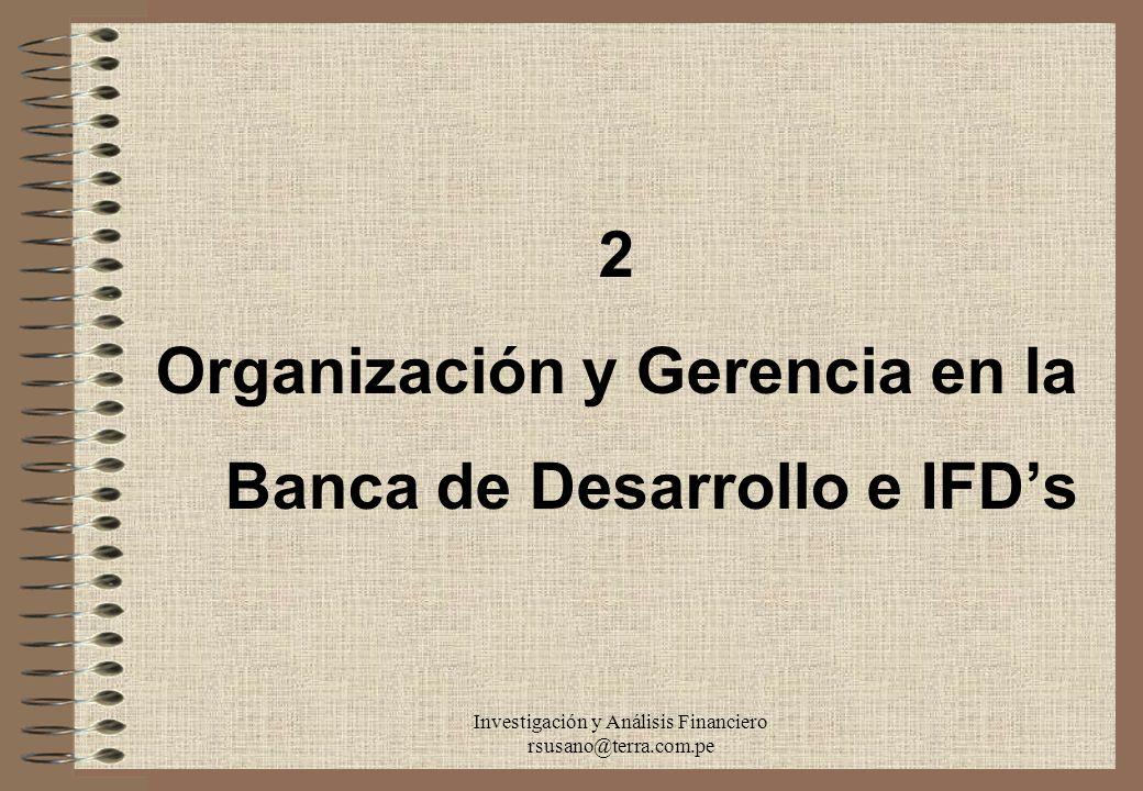 Investigación y Análisis Financiero rsusano@terra.com.pe 2 Organización y Gerencia en la Banca de Desarrollo e IFDs