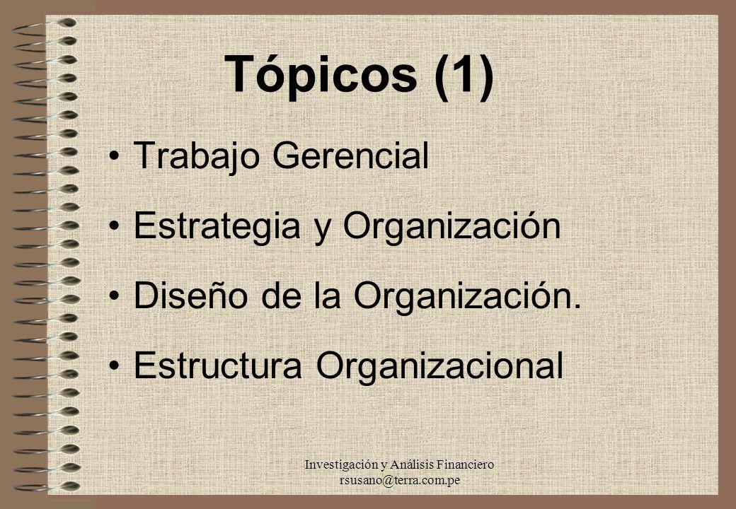 Investigación y Análisis Financiero rsusano@terra.com.pe Tópicos (1) Trabajo Gerencial Estrategia y Organización Diseño de la Organización. Estructura
