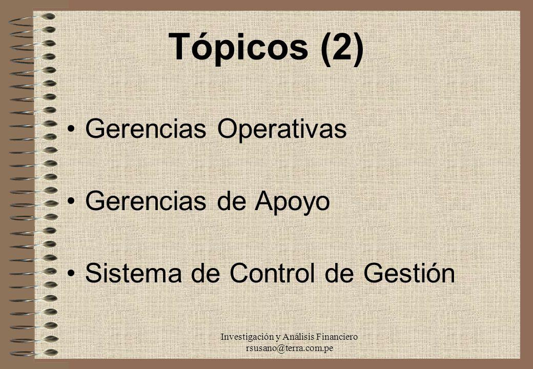 Investigación y Análisis Financiero rsusano@terra.com.pe Tópicos (2) Gerencias Operativas Gerencias de Apoyo Sistema de Control de Gestión