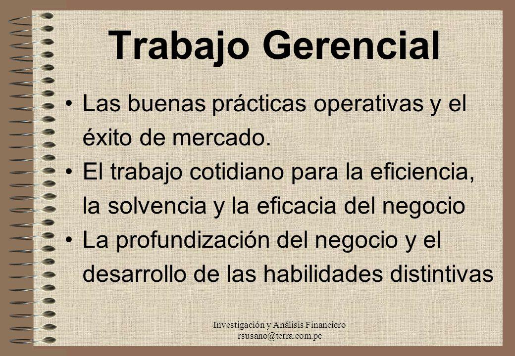 Investigación y Análisis Financiero rsusano@terra.com.pe Trabajo Gerencial Las buenas prácticas operativas y el éxito de mercado. El trabajo cotidiano