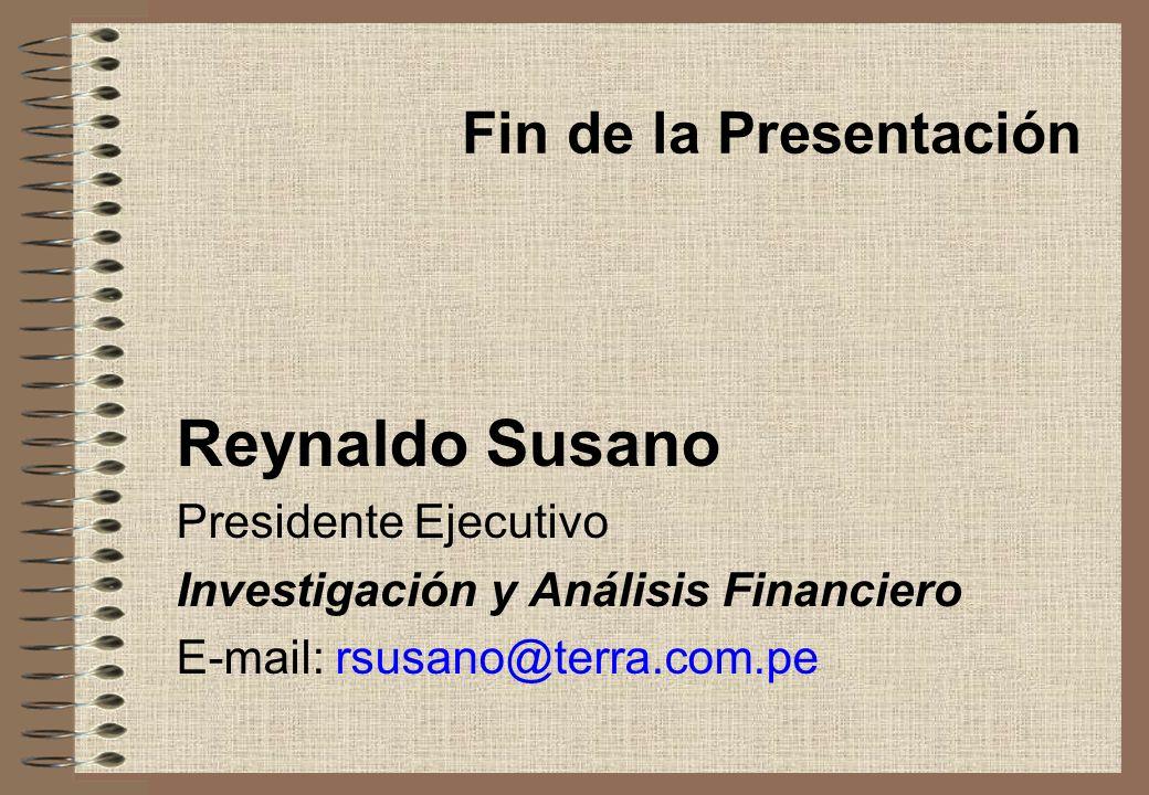 Fin de la Presentación Reynaldo Susano Presidente Ejecutivo Investigación y Análisis Financiero E-mail: rsusano@terra.com.pe