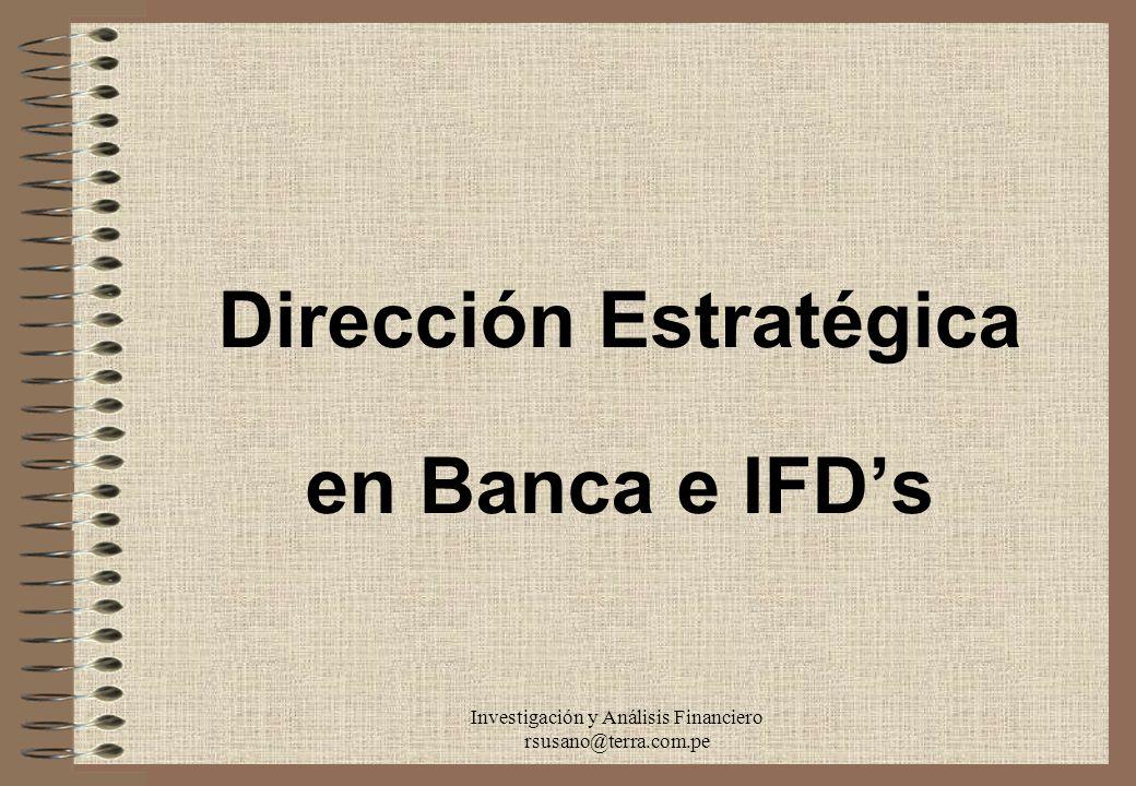 Investigación y Análisis Financiero rsusano@terra.com.pe Dirección Estratégica en Banca e IFDs